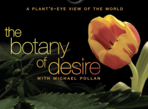 The Botany of Desire...based on the book by Michael Pollan